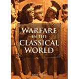 Warfare in the Classical World: An Illustrated Encyclopedia of Weapons, Warriors, and Warfare in the Ancient Civilizations of