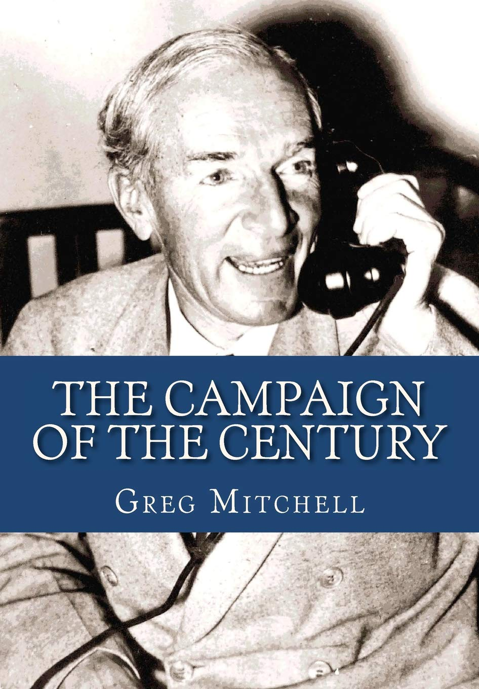 The Campaign of the Century: Upton Sinclair's Race for
