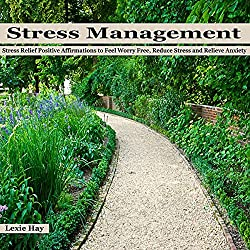 Stress Management: Stress Relief Positive Affirmations to Feel Worry Free, Reduce Stress and Relieve Anxiety