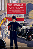 The Long Arm of the Law: Classic Police Stories (British Library Crime Classsics)