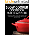 Slow Cooker Cookbook for Beginners: The Ultimate Guide for Cooking with your Slow Cooker. Make Amazing, Mouthwatering and Delicious Meals with Almost 0 Effort (Essential Kitchen Series 20)
