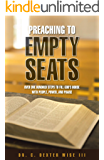 Preaching to Empty Seats : Over One Hundred Steps to Fill God's House with People, Power, and Praise