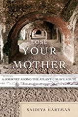 Lose Your Mother: A Journey Along the Atlantic Slave Route Kindle Edition