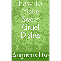 Easy To Make  Sweet Gruel Dishes (English Edition)