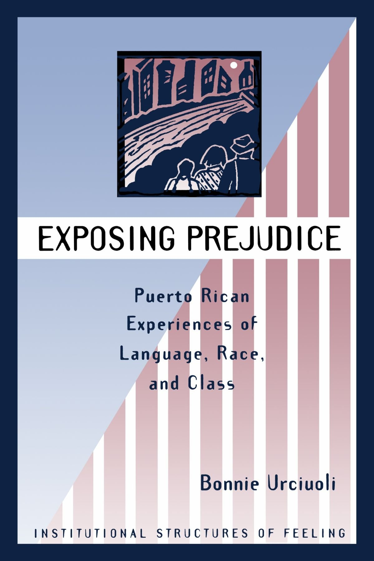 Exposing Prejudice: Puerto Rican Experiences Of Language, Race, And Class (Institutional Structures of Feeling) by Brand: Westview Press