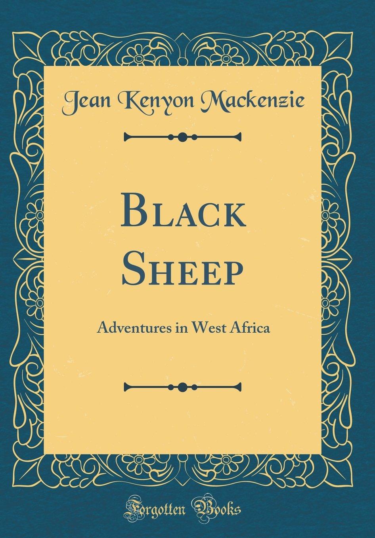 Black Sheep: Adventures in West Africa (Classic Reprint) PDF