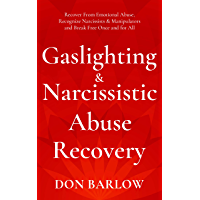Gaslighting & Narcissistic Abuse Recovery: Recover from Emotional Abuse, Recognize Narcissists & Manipulators and Break…