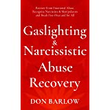 Gaslighting & Narcissistic Abuse Recovery: Recover from Emotional Abuse, Recognize Narcissists & Manipulators and Break Free
