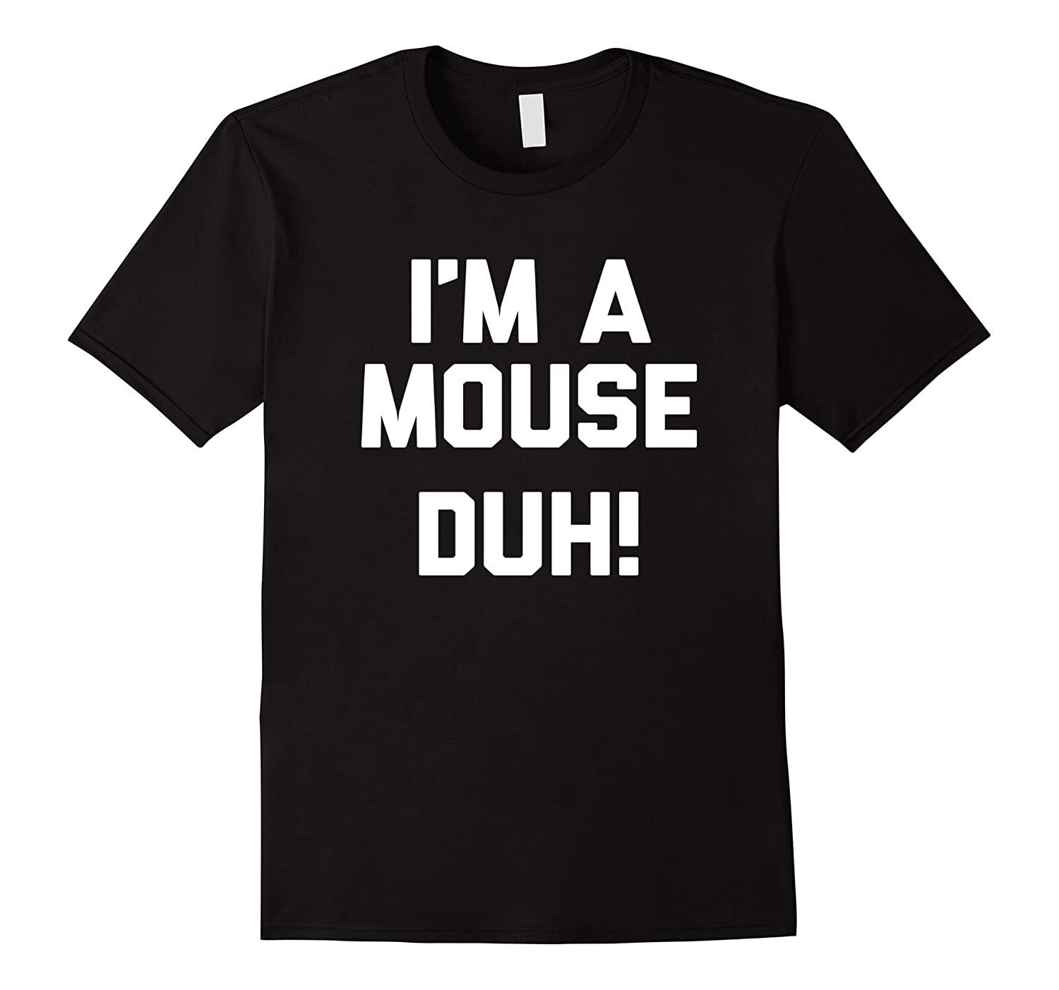 Im A Mouse Duh T-Shirt funny saying halloween costume tee-RT