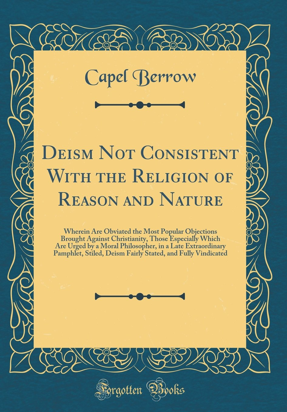 Read Online Deism Not Consistent With the Religion of Reason and Nature: Wherein Are Obviated the Most Popular Objections Brought Against Christianity, Those ... Pamphlet, Stiled, Deism Fairly Sta pdf epub