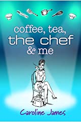 Coffee Tea The Chef & Me: Celebrity Chefs exposed in a hilarious drama Kindle Edition