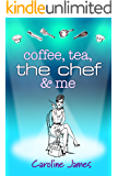 Coffee Tea The Chef & Me: A feel-good novel of friendship and love