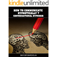 Conversational Hypnosis: The Easiest Guide to Communicate & Influence Powerfully