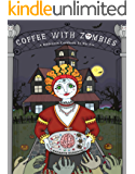 Coffee With Zombies: A Halloween Cookbook to Die For