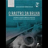 O rastro da bruxa História da aviação comercial brasileira no século XX através de seus acidentes 1928-1996 (Ciências Aeronáuticas)