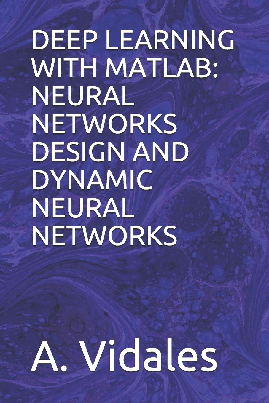 DEEP LEARNING WITH MATLAB: NEURAL NETWORKS DESIGN AND