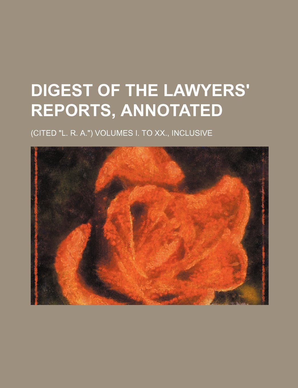 """Read Online Digest of the Lawyers' reports, annotated; (cited """"L. R. A."""") volumes I. to XX., inclusive pdf epub"""