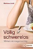 Völlig schwerelos: Miriam ist magersüchtig (German Edition)