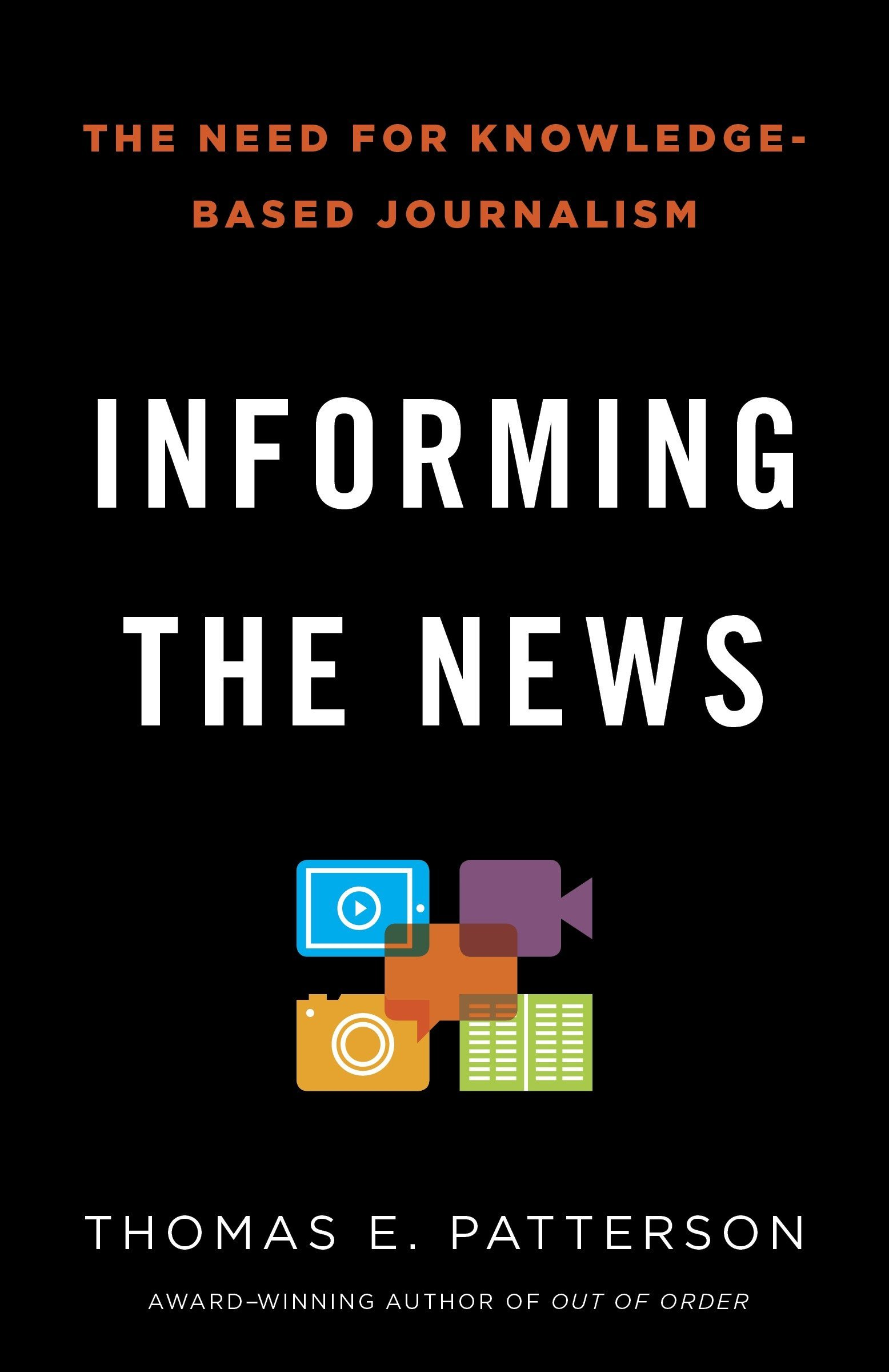 Informing The News The Need For Knowledge Based Journalism Thomas