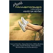 Mama Transformer y otros cuentos de mamas que escriben (Spanish Edition) Oct 10, 2015