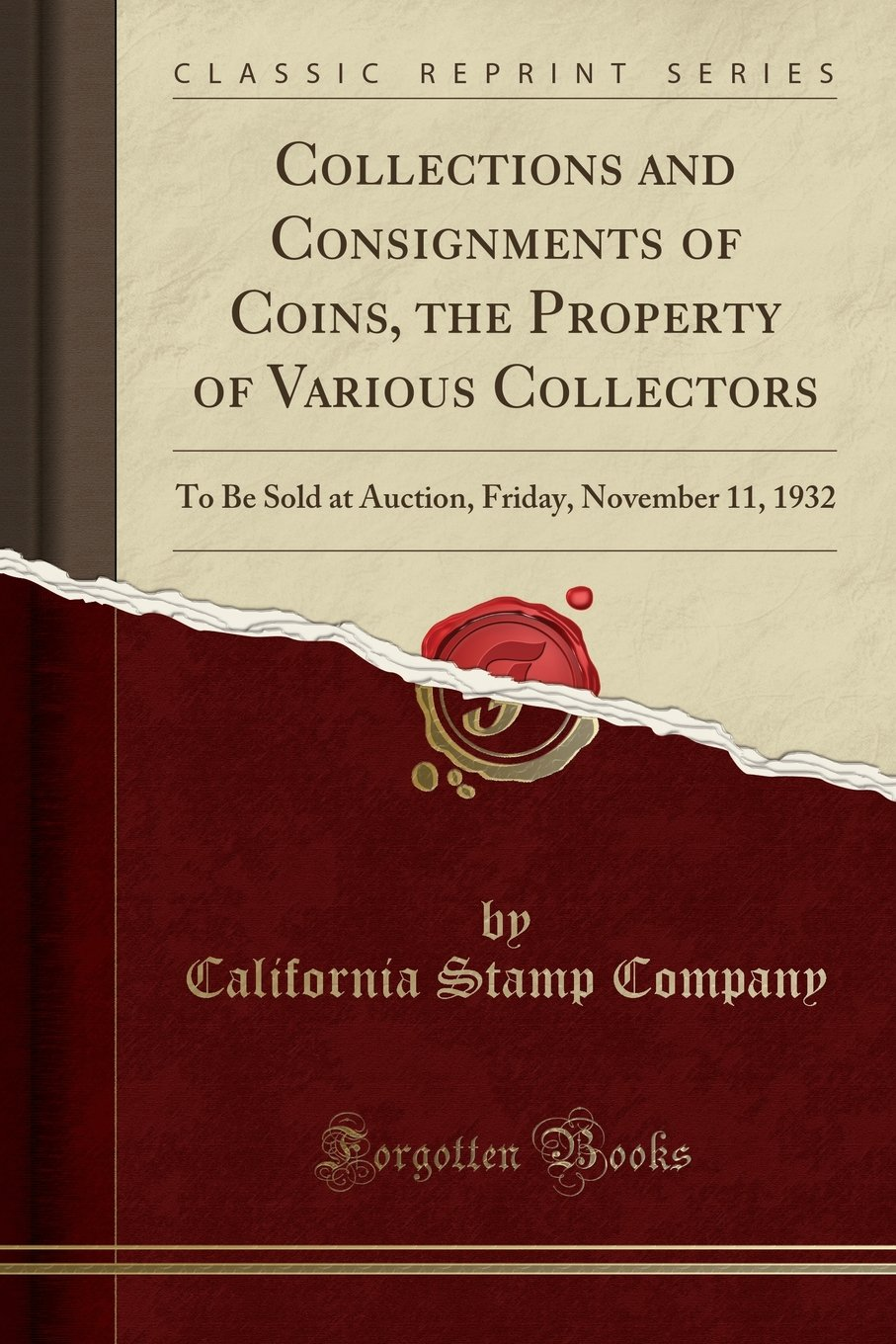 Collections and Consignments of Coins, the Property of Various Collectors: To Be Sold at Auction, Friday, November 11, 1932 (Classic Reprint) pdf