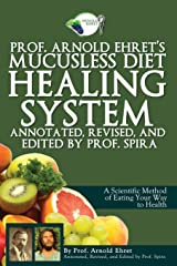 Prof. Arnold Ehret's Mucusless Diet Healing System: Annotated, Revised, and Edited by Prof. Spira Paperback