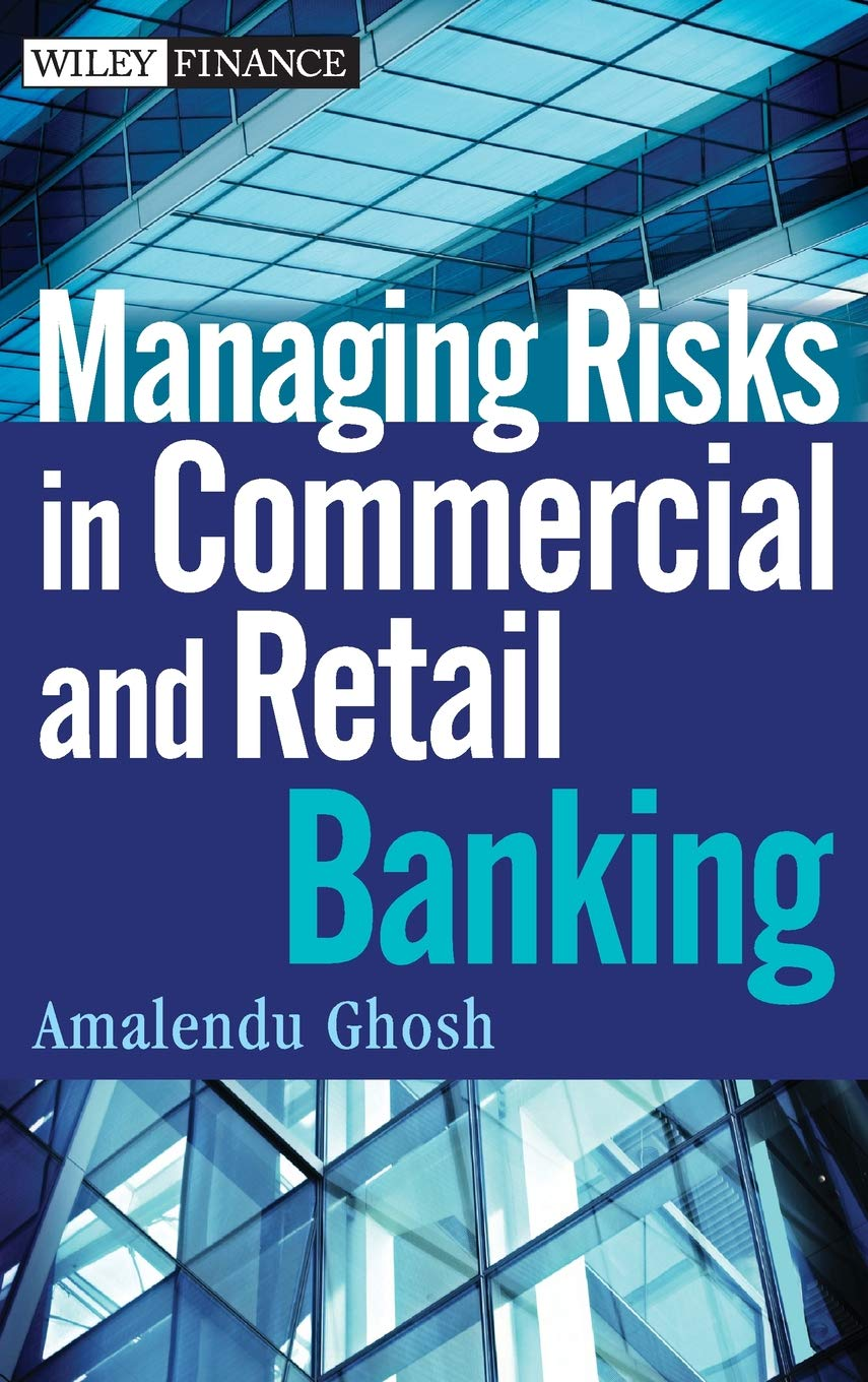 Managing Risks In Commercial And Retail Banking  Wiley Finance Editions