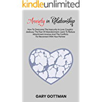 ANXIETY IN RELATIONSHIP: How to overcome the insecurity in love, couple's jealousy, the fear of abandonment. Learn to reduce attachment anxious and the conflicts for reconnect with your partner