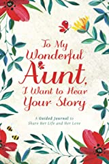 To My Wonderful Aunt, I Want to Hear Your Story: A Guided Journal to Share Her Life & Her Love Paperback