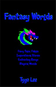 Fantasy Worlds: Fairy Tales, Fables: Inspirational Stories: Enchanting Beings: Magical Worlds