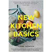 New Kitchen Basics: 10 essential ingredients, 120 recipes - revolutionize the way you cook, every day