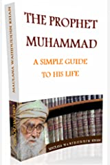 THE PROPHET MUHAMMAD - A SIMPLE GUIDE TO HIS LIFE: A SIMPLE GUIDE TO HIS LIFE Kindle Edition