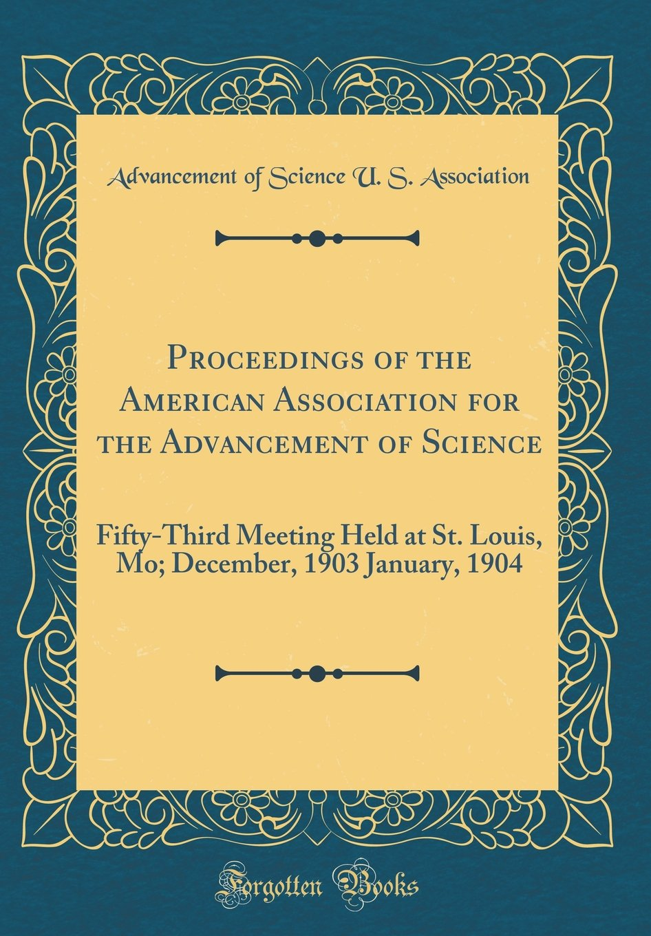 Download Proceedings of the American Association for the Advancement of Science: Fifty-Third Meeting Held at St. Louis, Mo; December, 1903 January, 1904 (Classic Reprint) pdf