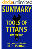 """Summary of """"Tools of Titans"""" by Timothy Ferriss: The Tactics, Routines, and Habits of Billionaires, Icons, and World-Class Performers   Key Ideas in 1 Hour or Less"""