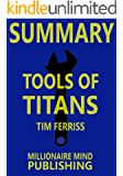 """Summary of """"Tools of Titans: The Tactics, Routines, and Habits of Billionaires, Icons, and World-Class Performers"""" by Timothy Ferriss 