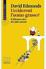 Uccideresti l'uomo grasso?: l dilemma etico del male minore (Italian Edition) Kindle Edition