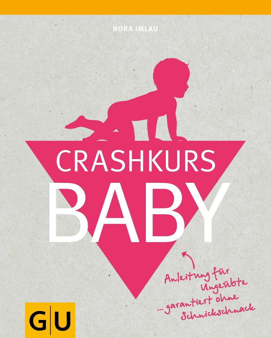 Crashkurs Baby: Anleitung für Ungeübte ... garantiert ohne Schnickschnack