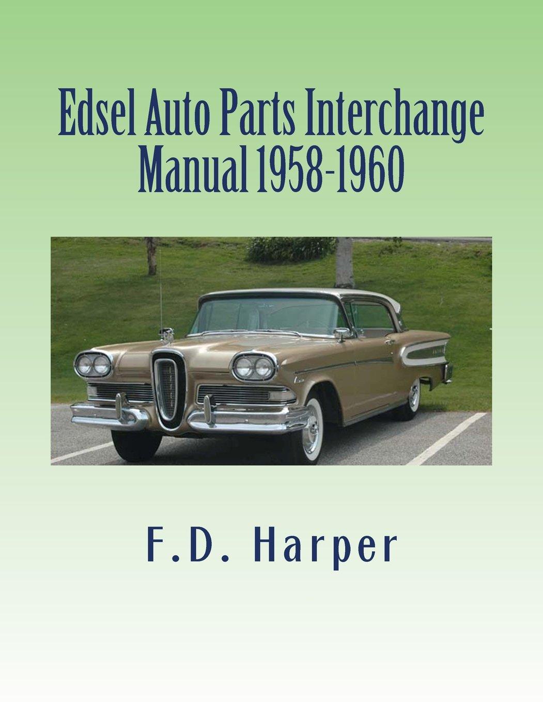 Edsel Auto Parts Interchange Manual 1958-1960: Amazon.co.uk: F.D. Harper:  9781470027155: Books
