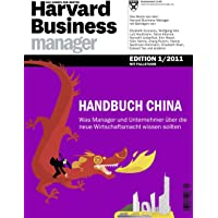 Harvard Business Manager Edition 1/2011: Handbuch China: Was Manager und Unternehmer über die neue Wirtschaftsmacht wissen sollten