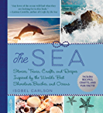 The Sea: Stories, Trivia, Crafts, and Recipes Inspired by the World's Best Shorelines, Beaches, and Oceans