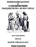 Dictionnaire raisonné de l'architecture française du XIe au XVIe siècle : Tome 5