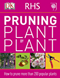 RHS Pruning Plant by Plant: How to Prune more than 200 Popular Plants (English Edition)