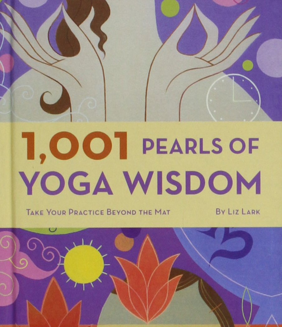 1001 Pearls of Yoga Wisdom: Take Your Practice Beyond the Mat: Liz Lark:  9781844836420: Amazon.com: Books