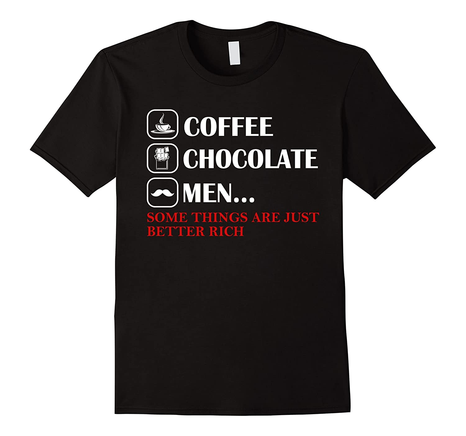 Coffee Chocolate Men Some Things Are Just Better Rich Shirt-4LVS