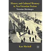 History and Cultural Memory in Neo-Victorian Fiction: Victorian Afterimages