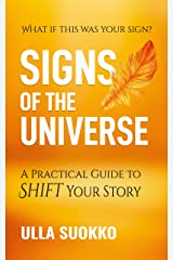 Signs of the Universe: A Practical Guide to Shift Your Story Kindle Edition