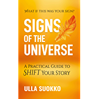 Signs of the Universe: A Practical Guide to Shift Your Story