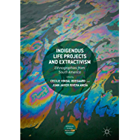 Indigenous Life Projects and Extractivism: Ethnographies from South America (Approaches to Social Inequality and Difference)