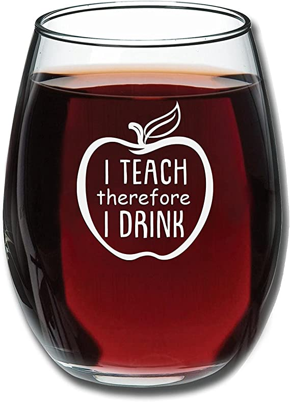 I Teach Therefore I Drink - Wine Glass