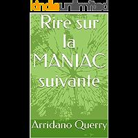 Rire sur la MANIAC suivante (French Edition)